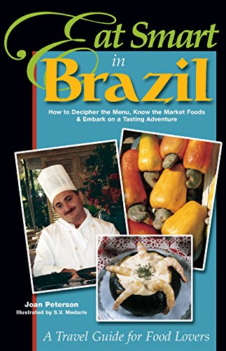 Eat Smart in Brazil: How to Decipher the Menu, Know the Market Foods & Embark on a Tasting Adventure (Culinary Travel Guide) by Joan Peterson