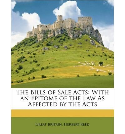 The Bills of Sale Acts: With an Epitome of the Law as Affected by the Acts (Paperback) - Common ebook
