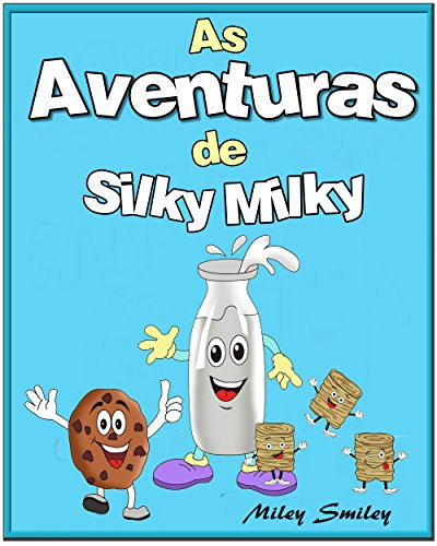 Livro infantil em portugues, Children's Portuguese Books: As Aventuras de Silky Milky (Livro infantil ilustrado)