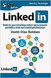 GuíaBurros Linkedin: Todo lo que necesitas saber para sacarle partido a esta red social profesional: 55