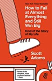 Book cover from How to Fail at Almost Everything and Still Win Big: Kind of the Story of My Life by Scott Adams
