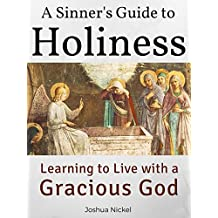 A Sinner's Guide to Holiness: Learning to Live with a Gracious God