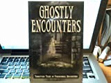 Ghostly Encounters Terrifying Tales of Paranormal Encounters