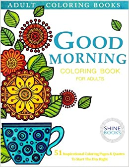 Amazon Adult Coloring Books GOOD MORNING Book For Adults 9780692703946 Stress Relief