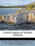 Child Labor in North Dakot, Ethel M. B. 1880 Springer, 117524905X