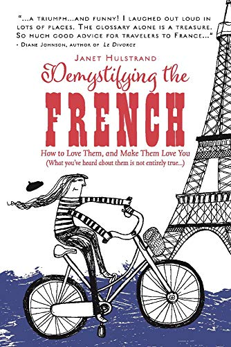 Demystifying the French: How to Love Them, and Make Them Love You [Idioma Inglés] por Janet Hulstrand