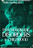 Psychosomatic Disorders in Childhood, Melitta Sperling, 0876682743