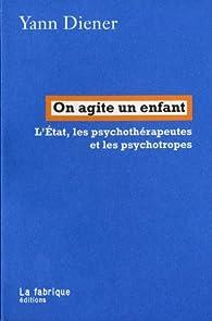 On agite un enfant : L'Etat, les psychothérapeutes et les psychotropes par Yann Diener