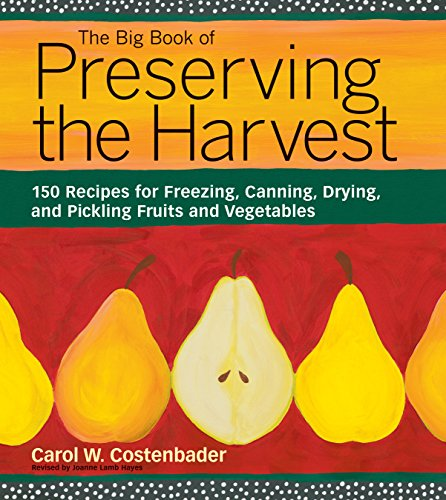 The Big Book of Preserving the Harvest: 150 Recipes for Freezing, Canning, Drying and Pickling Fruits and Vegetables by Carol W. Costenbader