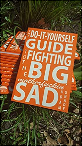 The do it yourself guide to fighting the big motherfuckin sad adam the do it yourself guide to fighting the big motherfuckin sad adam gnade 9781939899217 amazon books solutioingenieria Image collections