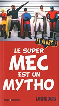 Le super mec est un mytho. Et alors ? par Capucine Cousin