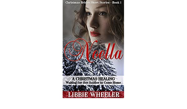 Noella A Christmas Healing Waiting For Her Soldier To Come Home