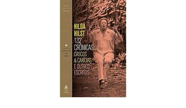 Amazon.com: 132 crônicas: Cascos & carícias e outros escritos (Portuguese Edition) eBook: Hilda Hilst: Kindle Store