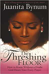 The Threshing Floor Juanita Bynum 9781591858980 Amazon