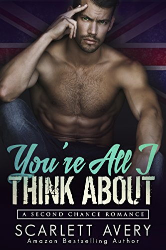 You're All I Think About: Second Chance Romance (British Romance Trilogy Book 3)