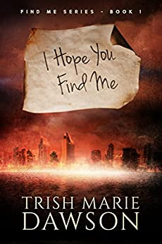 I Hope You Find Me: Find Me Series 1 by [Dawson, Trish Marie]
