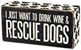 I Just Want To Drink Wine & Rescue Dogs - Wood Box Sign - Black & White for wall hanging, table or desk 5-in