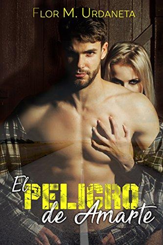 El peligro de Amarte (Spanish Edition)