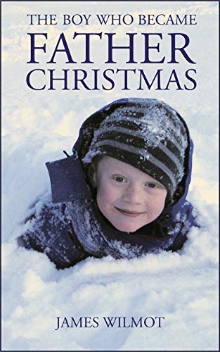 The Boy Who Became Father Christmas: The Story Of Santa Claus