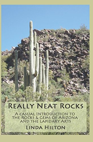 Really Neat Rocks: A casual introduction to the rocks & gems of Arizona and the lapidary arts ()