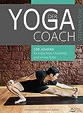 Der Yoga-Coach: 108 Asanas für mehr Kraft, Flexibilität und innere Ruhe