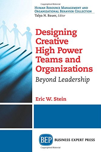 High Power Advantage - Designing Creative High Power Teams and Organizations: Beyond Leadership (Human Resource Management and Organizational Behavior Collection)