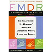 EMDR: The Breakthrough Eye Movement Therapy for Overcoming Anxiety, Stress, and Trauma