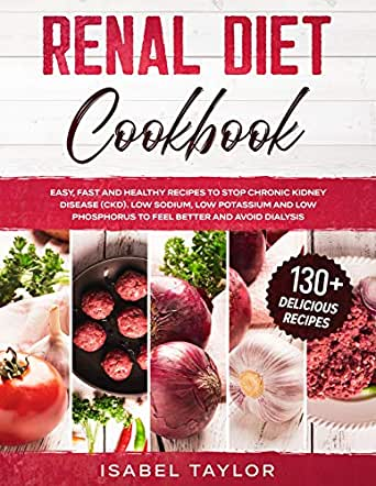Renal Diet Cookbook: Easy, Fast and Healthy Recipes to Stop Chronic Kidney  Disease (CKD). Low Sodium, Low Potassium and Low Phosphorus to Feel Better  and Avoid Dialysis. 130+ Delicious Recipes - Kindle