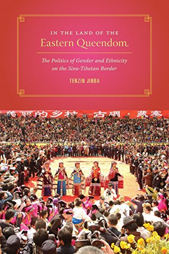 By Jinba Tenzin In the Land of the Eastern Queendom: The Politics of Gender and Ethnicity on the Sino-Tibetan Border [Paperback]