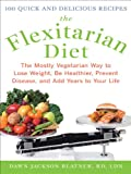 The Flexitarian Diet : The Mostly Vegetarian Way to Lose Weight, Be Healthier, Prevent Disease, and Add Years to Your Life: The Mostly Vegetarian Way to ... Prevent Disease, and Add Years to Your Life