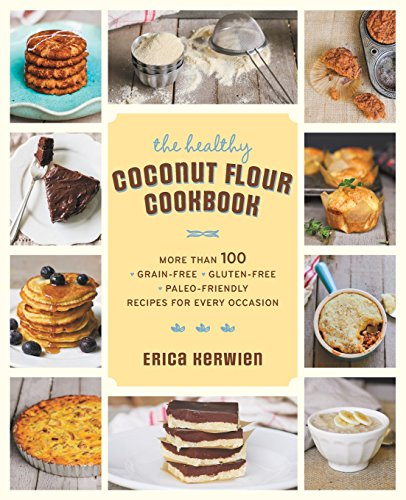 The Healthy Coconut Flour Cookbook: More than 100 *Grain-Free *Gluten-Free *Paleo-Friendly Recipes for Every Occasion by Erica Kerwien