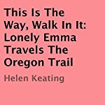 This Is the Way, Walk in It: A Christian Oregon Trail Romance | Helen Keating