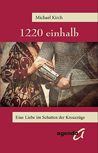 1220 einhalb: Eine Liebe im Schatten der Kreuzzüge