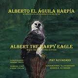 Alberto el aguila harpia se enfrenta a los cazadores con dos patas * Albert the Harpy Eagle meets the two-footed hunters (Spanish and English Edition)