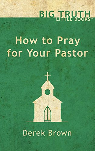 How to Pray for Your Pastor (Big Truth | little books Book 4)