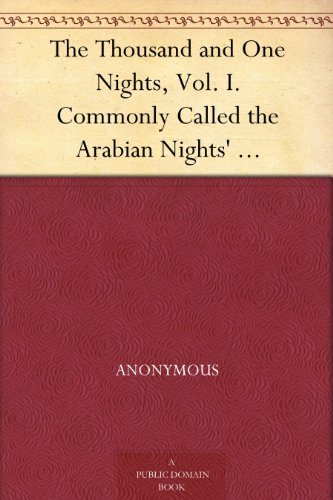 The Thousand and One Nights, Vol. I. Commonly Called the Arabian Nights' Entertainments