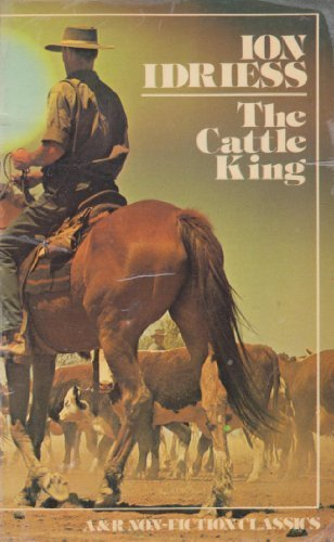 Cattle King: The Rags-to-Riches Story of Sidney Kidman