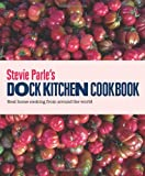 Stevie Parle's Dock Kitchen Cookbook: Real Home Cooking from Around the World