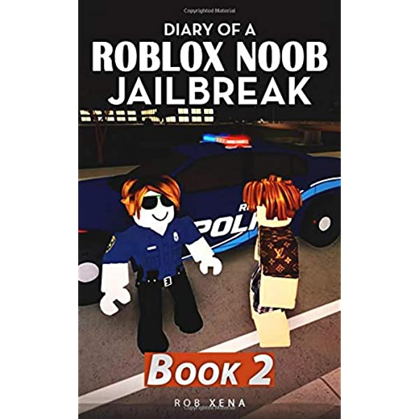 Diary Of A Roblox Noob Jailbreak Book 2 Xena Rob 9781796522334 Amazon Com Books
