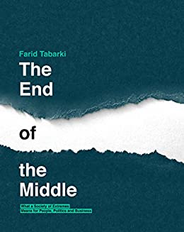 The End of the Middle: What a Society of Extremes Means for People, Politics and Business by [Tabarki, Farid]