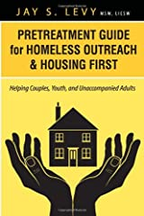 Pretreatment Guide for Homeless Outreach & Housing First: Helping Couples, Youth, and Unaccompanied Adults Paperback