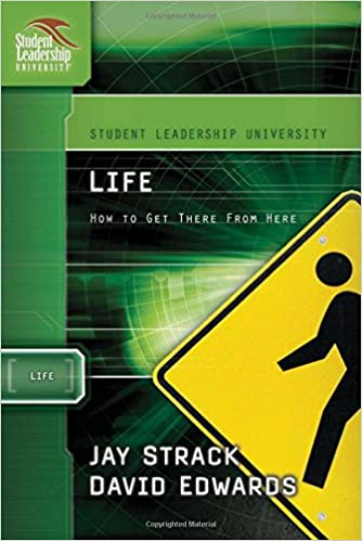 Life: How to Get There From Here (Student Leadership University Study Guide)