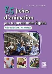 85 fiches d'animation pour les personnes âgées: Aide-soignant, animateur