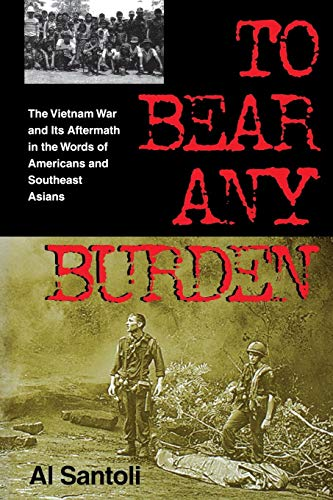 To Bear Any Burden: The Vietnam War and Its Aftermath in the Words of Americans and Southeast Asians (Vietnam War Era Classics Series)