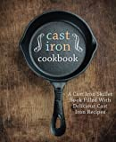 Cast Iron Cookbook: A Cast Iron Skillet Book Filled With Delicious Cast Iron Recipes