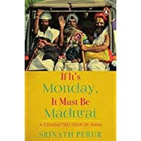 If Its Monday It Must Be Madurai:: A Conducted Tour of India