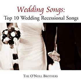 Amazon Wedding Songs Top 10 Wedding Recessional Songs The ONeill Brothers MP3 Downloads