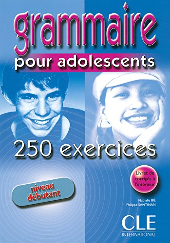 Grammaire Pour Adolescents 250 Exercises Textbook + Key (Beginner) (French Edition)