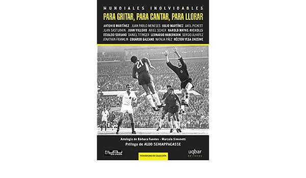 Amazon.com: Para gritar, para cantar, para llorar: Mundiales inolvidables (Spanish Edition) eBook: Bárbara Fuentes, Marcelo Simonetti: Kindle Store