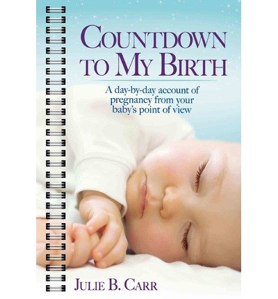 [ Countdown to My Birth: A Day by Day Account from Your Baby's Point of View BY Carr, Julie B. ( Author ) ] { Paperback } 2015